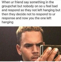 DoubleTap 😭😭😭Tag the group chat squad: When ur friend say something in the  groupchat but nobody on so u feel bad  and respond so they not left hanging but  then they decide not to respond to ur  response and now you the one left  hanging DoubleTap 😭😭😭Tag the group chat squad