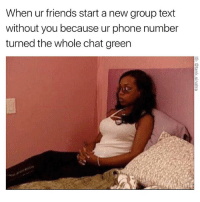 You can't text with us: When ur friends start a new group text  without you because ur phone number  turned the whole chat green You can't text with us