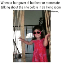 """Af, Drunk, and Roommate: When ur hungover af but hear ur roommate  talking about the nite before in da living room  addyissues """"you were so drunk last night! do you remember ...."""" Me: First of all, shut the fuck up 🔪"""