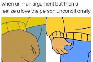 Love, Http, and Via: when ur in an argument but then  realize u love the person unconditionally it's all about unconditional love via /r/wholesomememes http://bit.ly/2IuOYRb