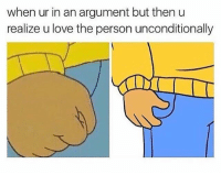 God, Love, and Relatable: when ur in an argument but then u  realize u love the person unconditionally god damn this is wholesome