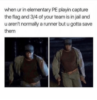 "Jail, Elementary, and Relatable: when ur in elementary PE playin capture  the flag and 3/4 of your team is in jail and  u aren't normally a runner but u gotta save  them the ""u aren't really a runner"" part really speaks to me"