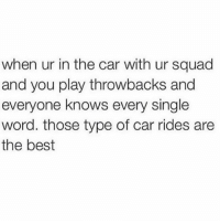 AND I NEED YOU *furious head shake* AND I MISS YOU (via:@crazybitchprobs): when ur in the car with ur squad  and you play throwbacks and  everyone knows every single  word. those type of car rides are  the best AND I NEED YOU *furious head shake* AND I MISS YOU (via:@crazybitchprobs)