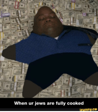 Ifunny Co: When ur jews are fully cooked  ifunny.CO