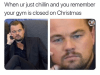Christmas, Gym, and Fuck: When ur just chillin and you remember  your gym is closed on Christmas  FUCK  CARDIO Feels. @fuck_cardio