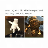 Hit the quan: when ur just chillin with the squad and  then they decide to roast u Hit the quan
