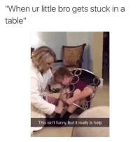 "Doe, Fucking, and Funny: ""When ur little bro gets stuck in a  table  This isn't funny but it really is help how the fuck does that even happen tho 💀"