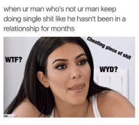 Cheating, Wyd, and Kardashian: when ur man who's not ur man keep  doing single shit like he hasn't been in a  relationship for months  cheating piece of shit  WTF?  WYD? When he not acting right.