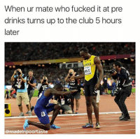 😂😂😂 (@madeinpoortaste): When ur mate who fucked it at pre  drinks turns up to the club 5 hours  later  AICA  TDK  BOLT  8  @madeinpoortaste 😂😂😂 (@madeinpoortaste)