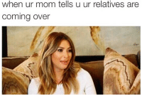 Funny, Mom, and Now: when ur mom tells u ur relatives are  coming over Great now I have to be sociable😩 ytho