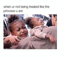 Treat me like one smh: when ur not being treated like the  princess u are Treat me like one smh