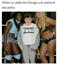 Ass, Funny, and Lit: When ur older bro brings u to some lit  ass party  WAG @bonkers4memes is one funny man