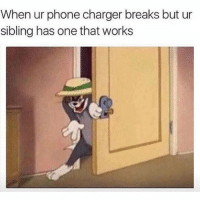 Memes, Phone, and 🤖: When ur phone charger breaks but ur  sibling has one that works Admit it. We all have done this