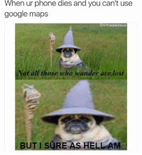 - Smitty Werbenjagermanjensen: When ur phone dies and you can't use  google maps  Shitheadsteve  Ao all those who wander are lost  BUT SURE AS HELL AM - Smitty Werbenjagermanjensen