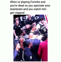 Funny, Watch, and Him: When ur playing Fortnite and  you're dead so you spectate your  teammate and you watch him  get clapped Lmaoo