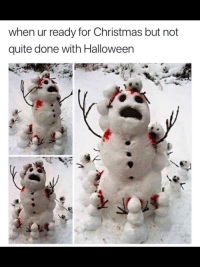 Christmas, Halloween, and Quite: when ur ready for Christmas but not  quite done with Halloween horrifying