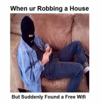 Memes, Free, and House: When ur Robbing a House  But Suddenly Found a Free Wifi
