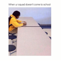 Memes, School, and Squad: When ur squad doesn't come to school Y u do dis squad
