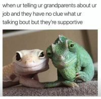 Aww, Memes, and 🤖: when ur telling ur grandparents about un  job and they have no clue what ur  talking bout but they're supportive Aww 😂