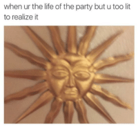 Blackpeopletwitter, Life, and Lit: when ur the life of the party but u too lit  to realize it <p>when the party revolves around you (via /r/BlackPeopleTwitter)</p>