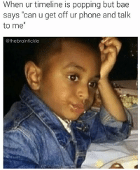 """Memes, 🤖, and Tickle: When ur timeline is popping but bae  says """"can u get off ur phone and talk  to me  @thebrain tickle That moment... (@thebraintickle)"""