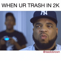 Memes, Trash, and 🤖: WHEN UR TRASH IN 2K  @reedobrown when ur trash in 2k w- @_cornell__