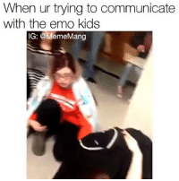 Emo, Memes, and Kids: When ur trying to communicate  with the emo kids  IG: @MemeMang Rawr xD Tag a Emo😂(Credit @mememang)