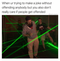 """Funny, Make A, and Tank: When ur trying to make a joke without  offending anybody but you also don't  really care if people get offended  @tank.sinatra  NS Kinda seems like more of a """"you"""" problem"""