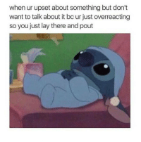 Relatable, Boing, and Upset: when ur upset about something but don't  want to talk about it bo ur just overreacting  so you just lay there and pout Gonna be a long day texetposts