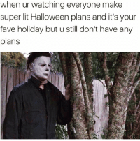 Funny, Halloween, and Lit: when ur watching everyone make  super lit Halloween plans and it's your  fave holiday but u still don't have any  plans Guess I'll trick or treat by my damn self😒😒