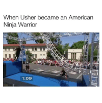 Usher, American, and Ninja: When Usher became an American  Ninja Warrior  1:09 This has me dead😂