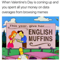 @champagneemojis will you be my Valentine: When Valentine's Day is coming up and  you spent all your money on data  overages from browsing memes  This year, give her.  ENGLISH  MUFFINS @champagneemojis will you be my Valentine