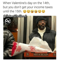 Bruh, Ctfu, and Facts: When Valentine's day on the 14th,  but you don't get your income taxes  until the 15th.  HOT-N-READY 😂Go follow ➡@tales4dahood For the most viral memes on social media ✔check out @quotekillahs Dm us to reach over a 1,000,000💪ACTIVE followers for your promotion and marketing needs. Our advertising network consist of ♻@qk4life 💯@terryderon 😂@tales4dahood 👑@ogboombostic 😍@just2vicious 💃@libra_and_aries 🙏@boutmyblessings ogboombostic quotekillahs kingofquotes toofunny funnymemes pettyshit pettyaf petty dead funnyshit funnyaf imdead bruh realtalk lol facts savage nolie hilarious whodidthis nochill ctfu foh welp funnyasfuck whatthefuck pettypost imweak lmao kmsl