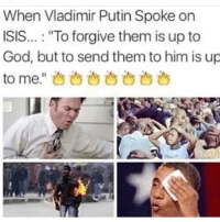 """🔥🔥💪😂😂: When Vladimir Putin Spoke on  ISIS  """"To forgive them is up to  God, but to send them to him is up  to me 🔥🔥💪😂😂"""