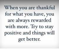 Will, You, and Stay: When vou are thankful  for what you have, you  are always rewarded  with more. Try to stay  positive and things will  get better.