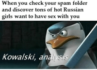 Girls, Sex, and Discover: When vou check your spam folder  and discover tons of hot Russian  girls want to have sex with you  Kowalski, analysis