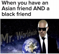 """Asian, Meme, and Black: When vou have an  Asian friend AND a  black friend <p>Mr. Worldwide meme on the rise? via /r/MemeEconomy <a href=""""http://ift.tt/2qv6Pvv"""">http://ift.tt/2qv6Pvv</a></p>"""