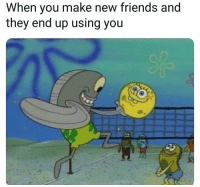 Friends, Funny, and Make: When vou make  new friends and  they end up using you Lmaoo
