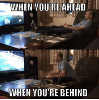 Life lesson from video games - keep playing like your still behind to stay in front: WHEN VOU'RE AHEAD  WHEN VOU'RE BEHIND Life lesson from video games - keep playing like your still behind to stay in front