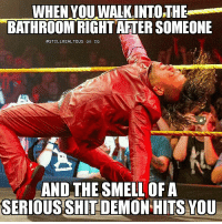 Memes, Wcw, and 🤖: WHEN VOUWALKINTO,THE  BATHROOM RIGHTATERSOMEONE  @STILL REALTOUS on IG  AND THE SMELL OF A  SERIOUS SHIT DEMON HITS YOU shinsukenakamura strongstyle wwe wwememes raw share love prowrestling wrestling follow memes lol haha share like stillrealradio stillrealtous burn smackdownlive nxt faf wwf njpw luchaunderground tna roh wcw dankmemes