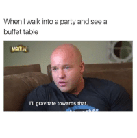 when the meme maker becomes the meme @tank.sinatra during an interview 😂: When walk into a party and see a  buffet table  NIGHTINE  I'll gravitate towards that. when the meme maker becomes the meme @tank.sinatra during an interview 😂