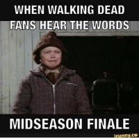 Memes, Too Much, and Winter: WHEN WALKING DEAD  FANS HEAR THE WORDS  MIDSEASON FINALE  ifunny.ce We're in the middle of one hell of a winter storm, so our connection has been spotty at best. Sorry we haven't been able to share too much with you today.  Now we're off to go eat dinner and make some hot cocoa before the Season Finale. It's another 90 minute one so buckle down the hatches people!