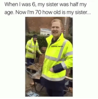 Memes, 🤖, and Sisters: When was 6, my sister was half my  age. Now I'm 70 how old is my sister...  gstrictly  bant3r 😂😂
