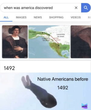 Same: when was america discovered  IMAGES  SHOPPING  M.  ALL  NEWS  VIDEOS  Beringia  Laurentide  ice sheet  Cor leran  ice sheet  Forsom  VOA  1492  Native Americans before  1492  MEMES Same
