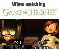 Do you guys watch GoT with your family-siblings or mostly alone? 👇: When watching  GAME THRONES  You  Your  SIGlgaemofthrones  mother Do you guys watch GoT with your family-siblings or mostly alone? 👇