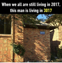 He lives in the future. Follow @9gag to laugh more. 9gag 2017 3017 future: When we all are still living in 2017,  this man is living in 3017  3017 He lives in the future. Follow @9gag to laugh more. 9gag 2017 3017 future