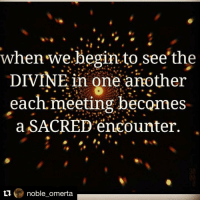Repost @noble_omerta with @repostapp ・・・ ✨✨👌: When we begin to see the  DIVINE in one another  each meeting becomes  a SACRED encounter.  ti  noble omerta Repost @noble_omerta with @repostapp ・・・ ✨✨👌