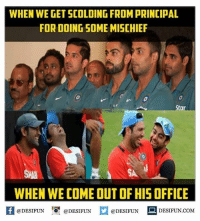 Memes, Office, and Star: WHEN WE GET SCOLDING FROMPRINCIPAL  FOR DOING SOME MISCHIEF  Star  WHEN WE COME OUT OF HIS OFFICE  If @DESIFUN  @DESIFUN  @DESIFUN  DESIFUN.COM desifun