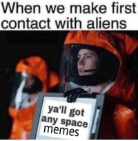 Memes, Aliens, and Space: When we make first  contact with aliens  ya'll got  any space  memes