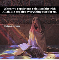 Memes, 🤖, and Allah: When we repair our relationship with  Allah, He repairs everything else for us.  @islam4everyone When we repair our relationship with Allah, He repairs everything else for us.